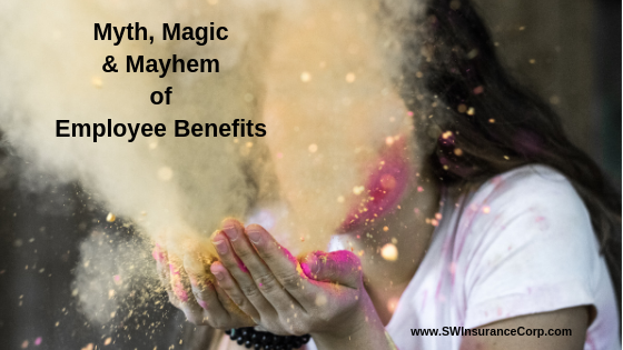 The Myth, Magic and Mayhem of Employee Benefits